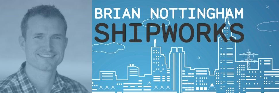 Maker Infrastructure - Brian Nottingham, Shipworks